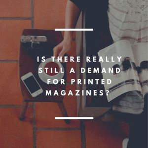 IS THERE REALLY STILL A DEMAND FOR PRINTED MAGAZINES_