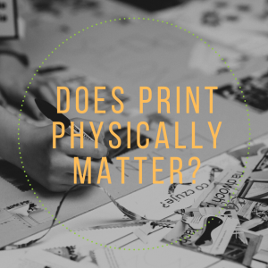 Does Print Physically matter?